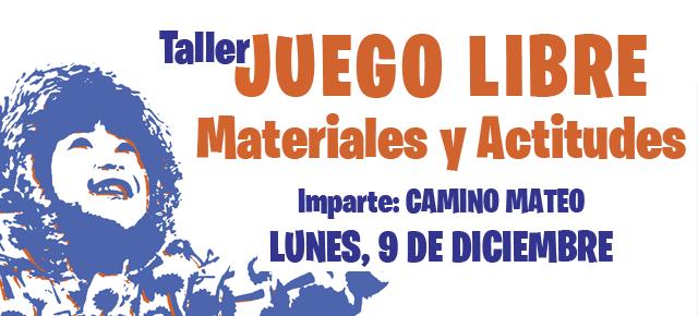 Taller: Juego Libre. Materiales y Actitudes. Impartido por Camino Mateo (kamynando.com)